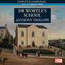 Dr Wortles School (Unabridged) Audiobook, by Anthony Trollope