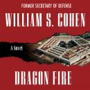 Dragon Fire: A Novel Audiobook, by William S. Cohen