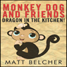 A Dragon in the Kitchen!: Monkey Dog and Friends (Unabridged) Audiobook, by Matt Belcher