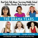 The Drama Years: Real Girls Talk About Surviving Middle School -- Bullies, Brands, Body Image, and More (Unabridged) Audiobook, by Haley Kilpatrick