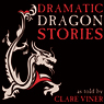Dramatic Dragon Stories (Unabridged) Audiobook, by Clare Viner