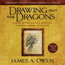 Drawing Out the Dragons: A Meditation on Art, Destiny, and the Power of Choice (Unabridged), by James A. Owen
