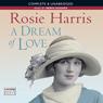 A Dream of Love (Unabridged), by Rosie Harris