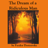 The Dream of a Ridiculous Man (Unabridged) Audiobook, by Fyodor Dostoevsky