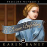 A Dream Unfolding: Prescott Pioneers (Unabridged) Audiobook, by Karen Baney