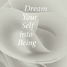 Dream Your Self into Being (Unabridged), by Bonnie Buckner