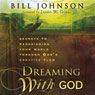Dreaming with God: Secrets to Redesigning Your World Through Gods Creative Flow (Unabridged) Audiobook, by Bill Johnson