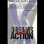 Dreams Into Action: Getting What You Want (Unabridged) Audiobook, by Milton Katselas