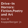 Drive-In Horrors: Fiction, Poetry and Art (Unabridged) Audiobook, by Ron W. Koppelberger Jr.