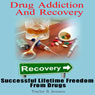 Drug Addiction and Recovery: Successful Lifetime Freedom from Drugs (Unabridged), by Taylor S. Jensen