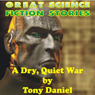 A Dry, Quiet War (Unabridged), by Tony Daniel