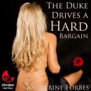 The Duke Drives a Hard Bargain: An Erotic Story (Unabridged) Audiobook, by Katherine Forbes