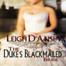 The Dukes Blackmailed Bride (Unabridged), by Leigh D' Ansey