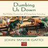 Dumbing Us Down: The Hidden Curriculum of Compulsory Schooling (Unabridged) Audiobook, by John Taylor Gatto