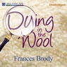 Dying in the Wool: A Kate Shackleton Mystery, Book 1 (Unabridged), by Frances Brody
