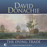 The Dying Trade: The Privateersman Mysteries, Volume 2 (Unabridged), by David Donachie