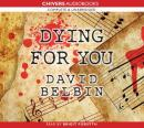 Dying for You (Unabridged), by David Belbin