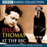 Dylan Thomas at the BBC Audiobook, by Dylan Thomas