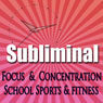 Dynamic Focus & Concentration Subliminal: For School Sports & Fitness Subliminal Binaural Beats Solfeggio Tones Audiobook, by Subliminal Hypnosis