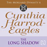 Dynasty 6: The Long Shadow (Unabridged), by Cynthia Harrod-Eagles