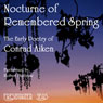 The Early Poetry of Conrad Aiken: Nocturne of Remembered Spring (Unabridged), by Conrad Aiken