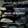 The Early Poetry of Robert Frost, Volume III: North of Boston (Unabridged), by Robert Frost