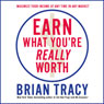 Earn What Youre Really Worth: Maximize Your Income at Any Time in Any Market (Unabridged) Audiobook, by Brian Tracy