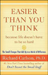 Easier Than You Think: The Small Changes That Add Up to a World of Difference (Unabridged), by Richard Carlson