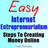 Easy Internet Entrepreneurialism: Steps To Creating Money Online (Unabridged) Audiobook, by Todd Reinker