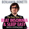 The Easy Way to Beat Insomnia and Sleep Easy with Hypnosis, by Benjamin Bonetti