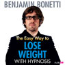 The Easy Way to Lose Weight with Hypnosis Audiobook, by Benjamin Bonetti