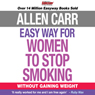 The Easy Way for Women to Stop Smoking: Without Gaining Weight (Unabridged), by Allen Carr