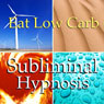 Eat Low Carb Subliminal Affirmations: Control Your Appetite, Solfeggio Tones, Binaural Beats, Self Help Meditation, by Subliminal Hypnosis