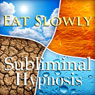 Eat Slowly Subliminal Affirmation: Self-Control, Inner Power, Solfeggio Tones, Binaural Beats, Self Help Meditation Audiobook, by Subliminal Hypnosis