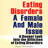 Eating Disorders: A Female and Male Issue: A Deeper Look into the Affliction of Eating Disorders (Unabridged), by Gayle Schneider