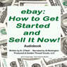 eBay: How to Get Started and Sell It Now! (Unabridged) Audiobook, by N. O'Neill