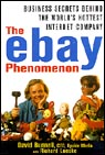 The eBay Phenomenon: Business Secrets Behind the Worlds Hottest Internet Company, by David Bunnell