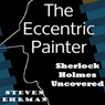 The Eccentric Painter (A Sherlock Holmes Uncovered Tale) (Unabridged) Audiobook, by Steven Ehrman