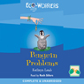 Eco-Worriers: Penguin Problems (Unabridged), by Kathryn Lamb