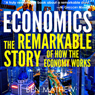 Economics: The Remarkable Story of How the Economy Works (Unabridged) Audiobook, by Ben Mathew