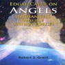 Edgar Cayce on Angels, Archangels and the Unseen Forces (Unabridged) Audiobook, by Robert J. Grant