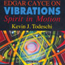 Edgar Cayce on Vibrations: Spirit In Motion, by Kevin J. Todeschi