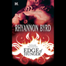 Edge of Hunger (Unabridged), by Rhyannon Byrd