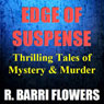 Edge of Suspense: Thrilling Tales of Mystery & Murder (Unabridged) Audiobook, by R. Barri Flowers