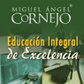 Educacion Integral de Excelencia (Texto Completo) (Integral Education of Excellence) (Unabridged), by Miguel Angel Cornejo
