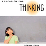 Education for Thinking (Unabridged), by Deanna Kuhn