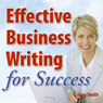Effective Business Writing for Success: How to convey written messages clearly and make a positive impact on your readers Audiobook, by Jane Smith