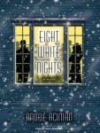 Eight White Nights: A Novel (Unabridged), by Andre Aciman