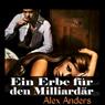 Ein Erbe fur den Milliardar (An Heir for the Billionaire): Erotikgeschichte BDSM, Alphamann-Dominanz und weibliche Unterwerfung (Unabridged), by Alex Anders