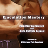 Ejaculation Mastery: Voluntary Ejaculation and Male Multiple Orgasms (Unabridged) Audiobook, by Al Link